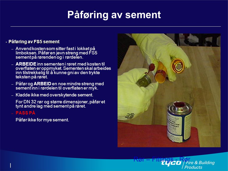 Påføring av sement Rør – Fittings - Rør Påføring av FS5 sement