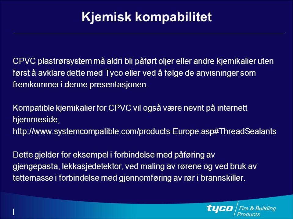Kjemisk kompabilitet CPVC plastrørsystem må aldri bli påført oljer eller andre kjemikalier uten.