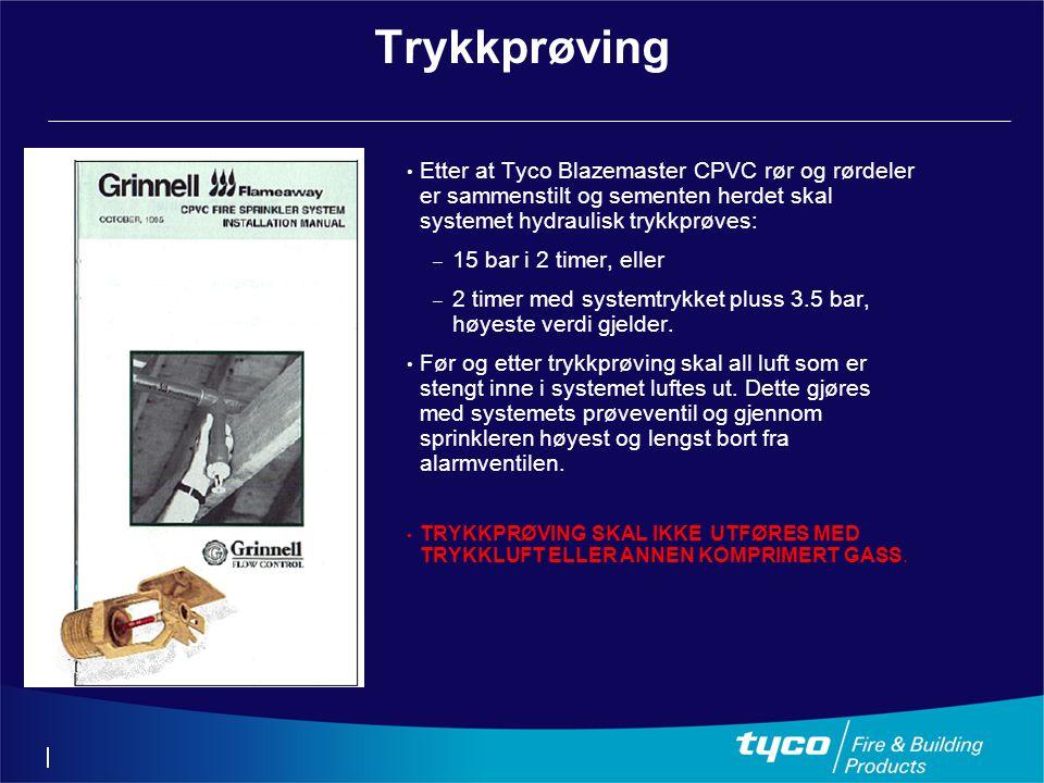 Trykkprøving Etter at Tyco Blazemaster CPVC rør og rørdeler er sammenstilt og sementen herdet skal systemet hydraulisk trykkprøves: