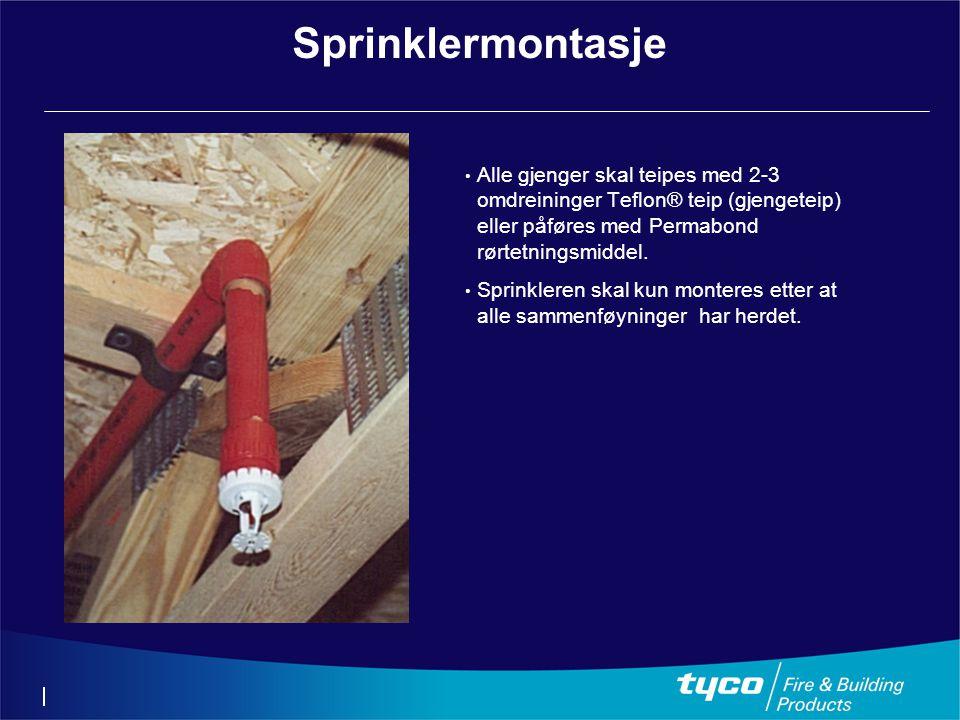 Sprinklermontasje Alle gjenger skal teipes med 2-3 omdreininger Teflon® teip (gjengeteip) eller påføres med Permabond rørtetningsmiddel.