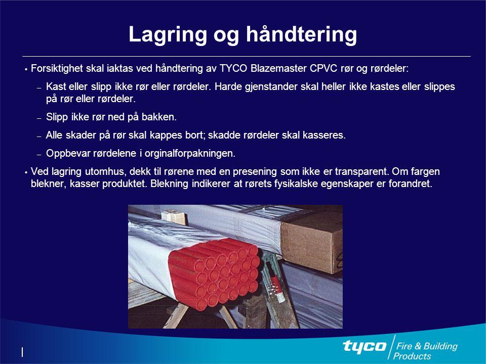Lagring og håndtering Forsiktighet skal iaktas ved håndtering av TYCO Blazemaster CPVC rør og rørdeler: