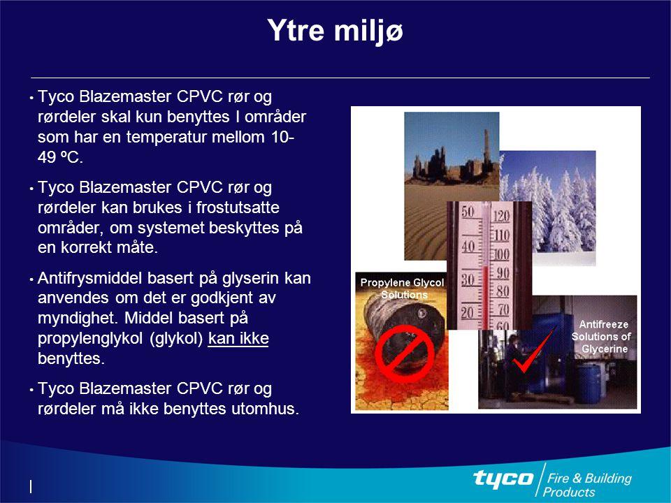 Ytre miljø Tyco Blazemaster CPVC rør og rørdeler skal kun benyttes I områder som har en temperatur mellom 10- 49 ºC.