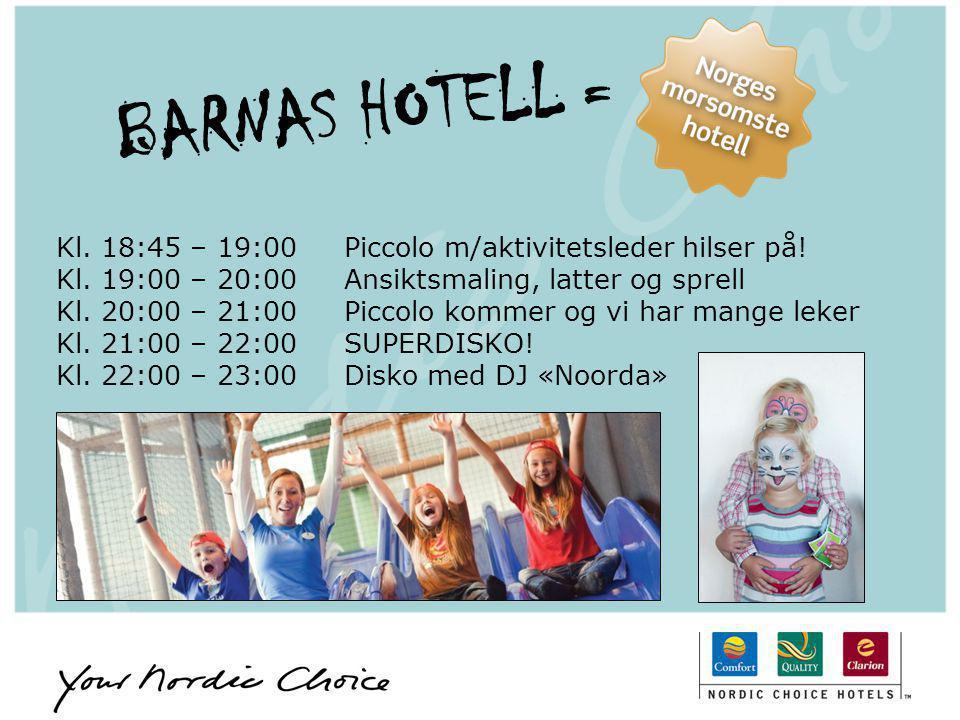 BARNAS HOTELL = Kl. 18:45 – 19:00 Piccolo m/aktivitetsleder hilser på!
