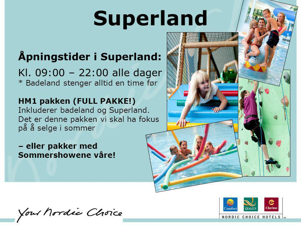 Superland Åpningstider i Superland: Kl. 09:00 – 22:00 alle dager