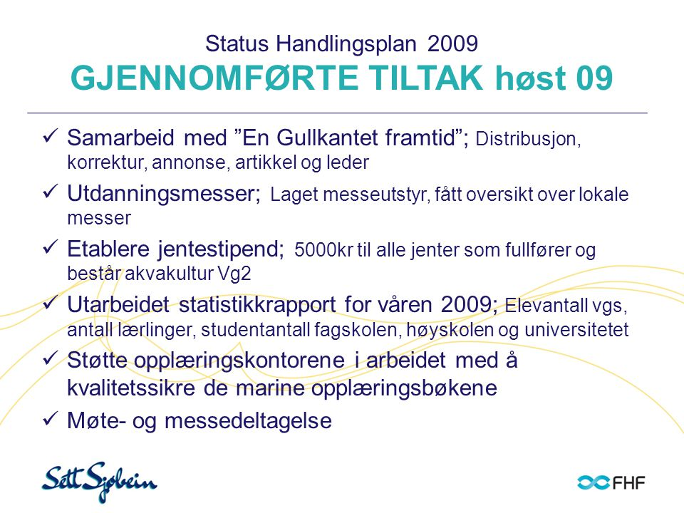 Status Handlingsplan 2009 GJENNOMFØRTE TILTAK høst 09