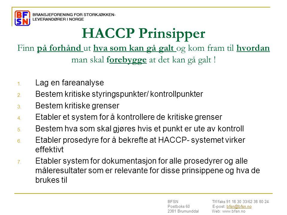 HACCP Prinsipper Finn på forhånd ut hva som kan gå galt og kom fram til hvordan man skal forebygge at det kan gå galt !