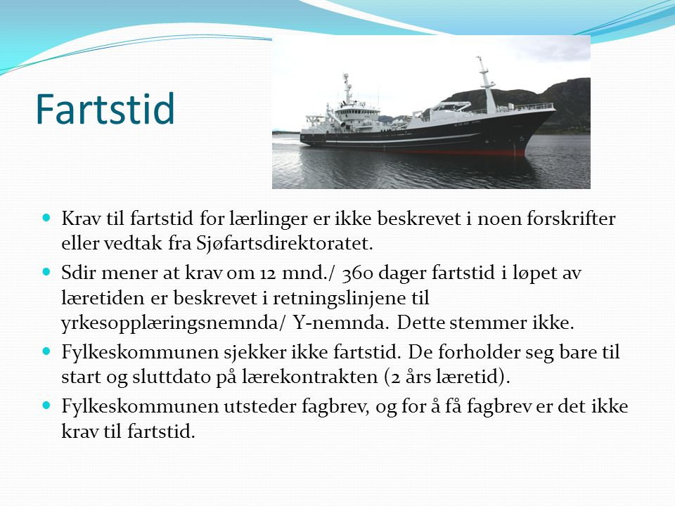Fartstid Krav til fartstid for lærlinger er ikke beskrevet i noen forskrifter eller vedtak fra Sjøfartsdirektoratet.