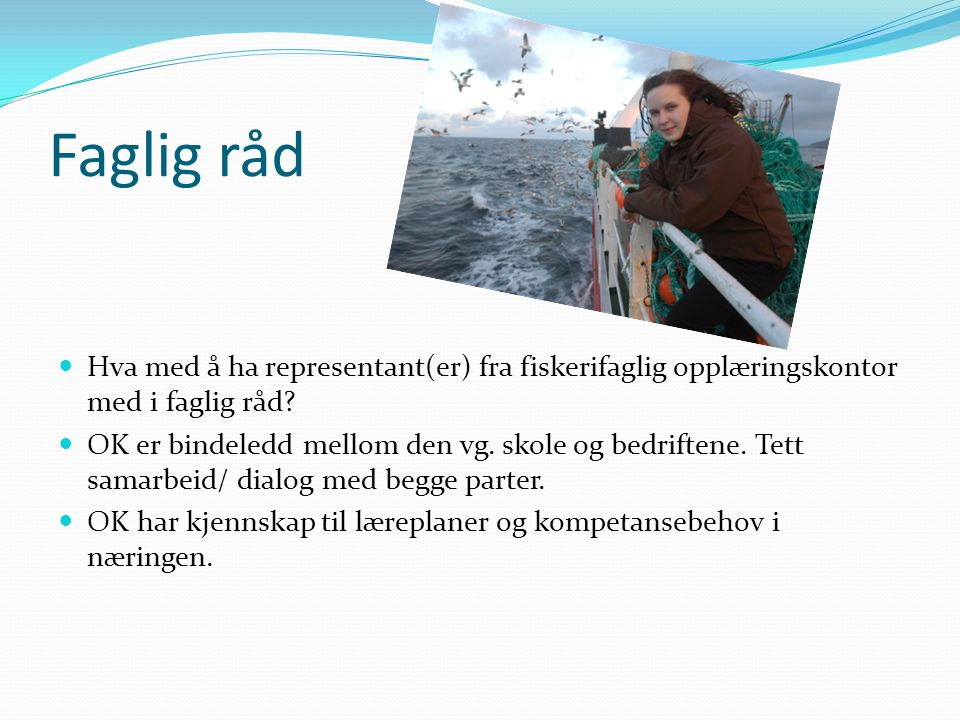 Faglig råd Hva med å ha representant(er) fra fiskerifaglig opplæringskontor med i faglig råd