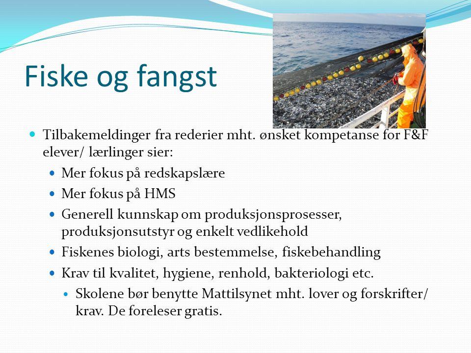 Fiske og fangst Tilbakemeldinger fra rederier mht. ønsket kompetanse for F&F elever/ lærlinger sier: