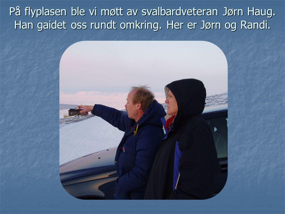 På flyplasen ble vi møtt av svalbardveteran Jørn Haug