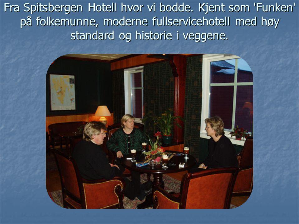 Fra Spitsbergen Hotell hvor vi bodde
