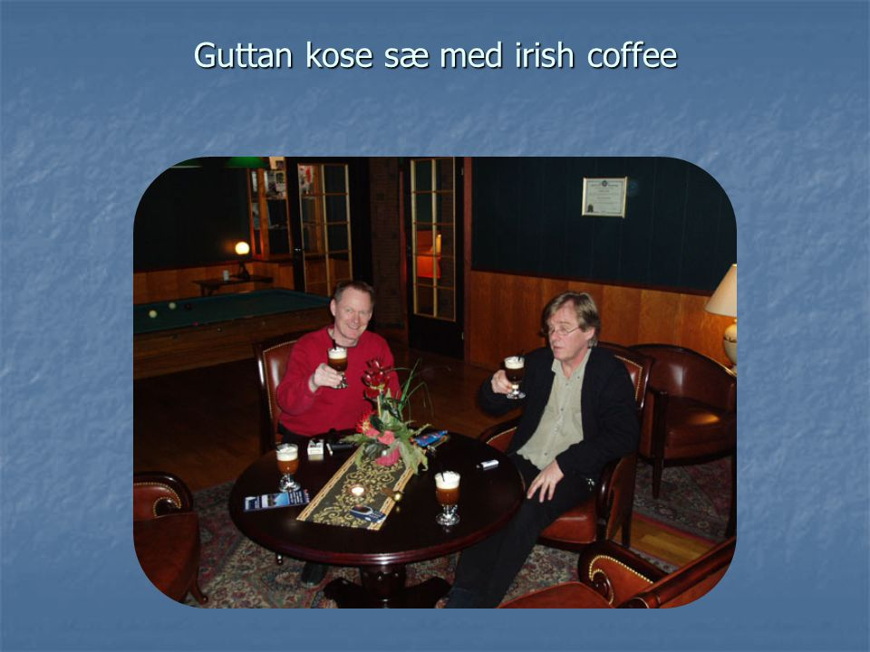 Guttan kose sæ med irish coffee