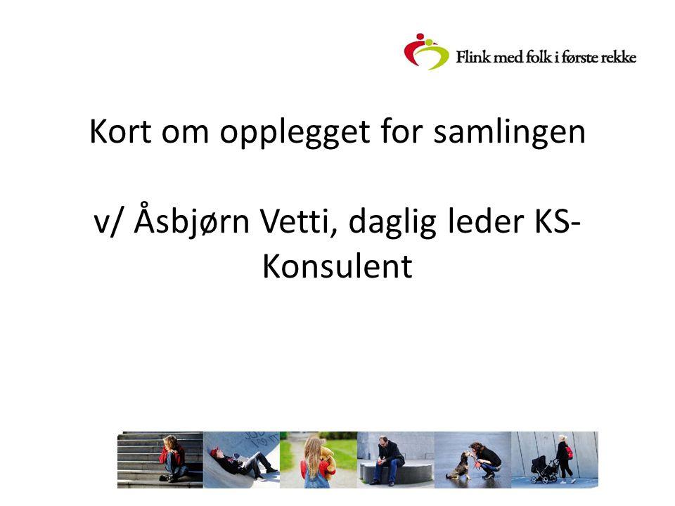 Kort om opplegget for samlingen v/ Åsbjørn Vetti, daglig leder KS-Konsulent