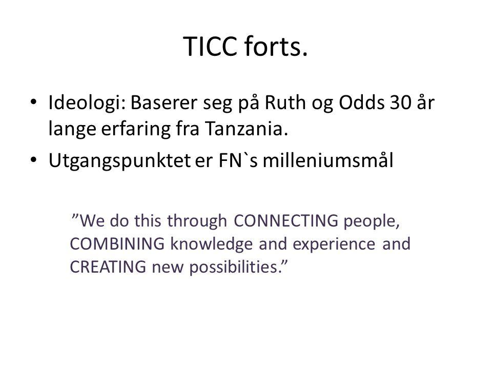 TICC forts. Ideologi: Baserer seg på Ruth og Odds 30 år lange erfaring fra Tanzania. Utgangspunktet er FN`s milleniumsmål.
