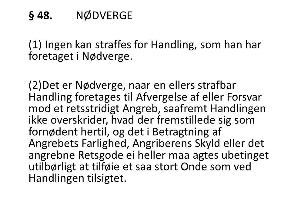 § 48. NØDVERGE (1) Ingen kan straffes for Handling, som han har foretaget i Nødverge.