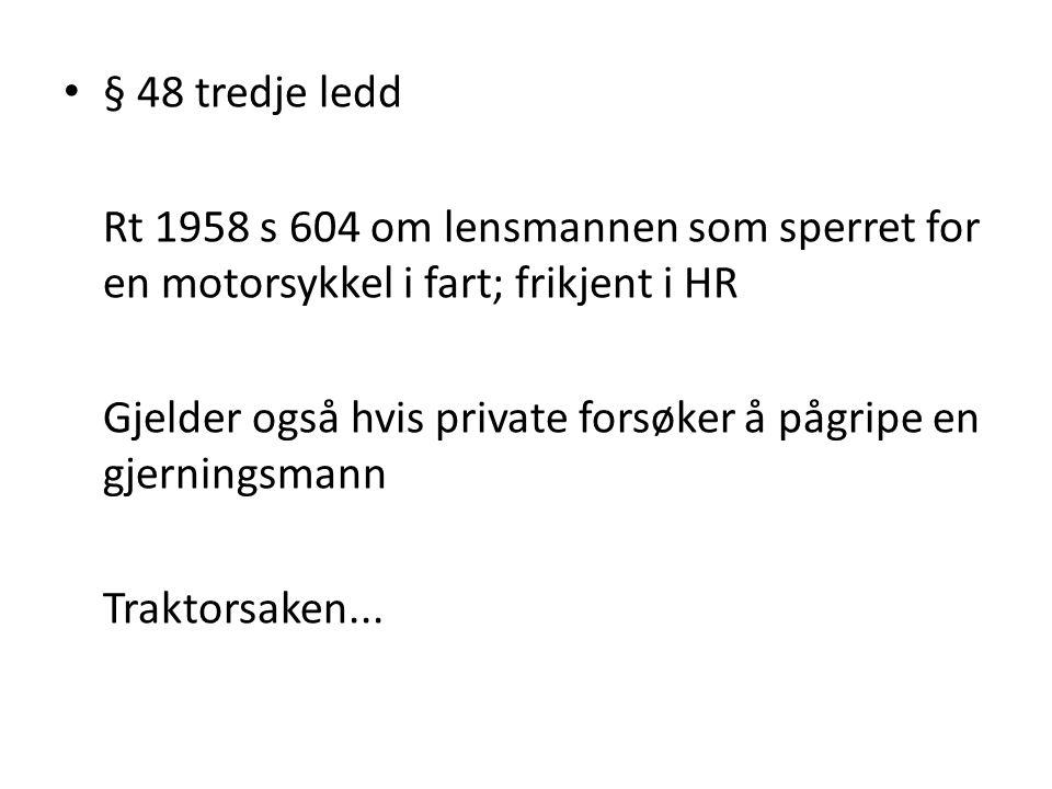 § 48 tredje ledd Rt 1958 s 604 om lensmannen som sperret for en motorsykkel i fart; frikjent i HR.