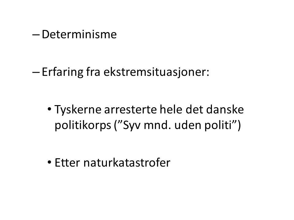 Determinisme Erfaring fra ekstremsituasjoner: Tyskerne arresterte hele det danske politikorps ( Syv mnd. uden politi )