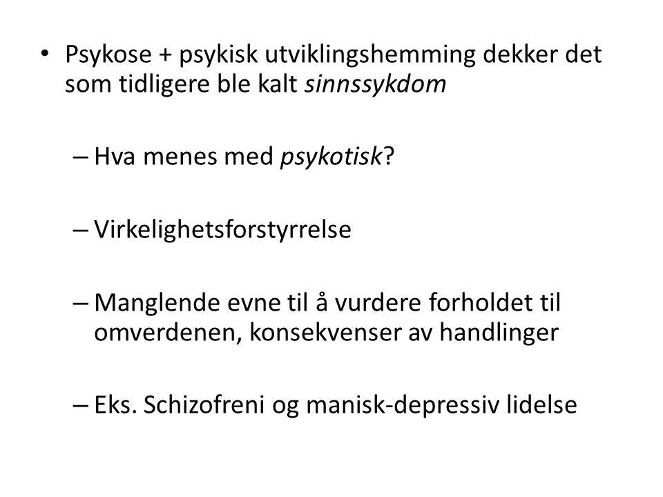 Psykose + psykisk utviklingshemming dekker det som tidligere ble kalt sinnssykdom