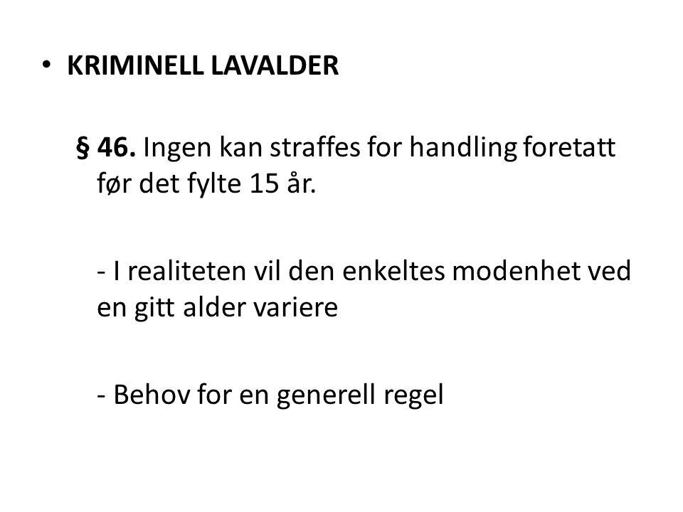 KRIMINELL LAVALDER § 46. Ingen kan straffes for handling foretatt før det fylte 15 år.