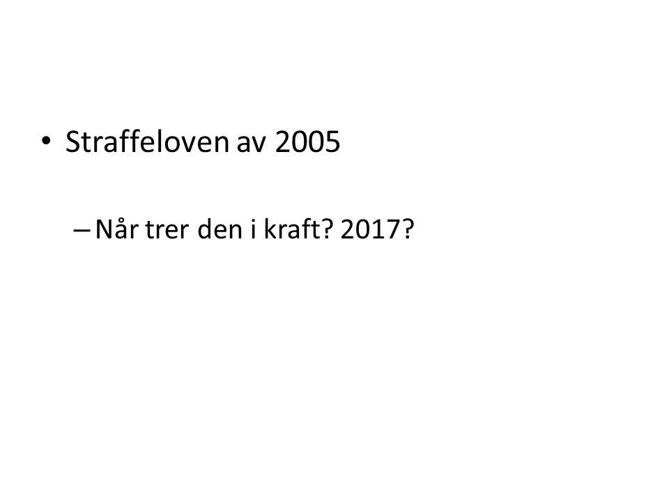 Straffeloven av 2005 Når trer den i kraft 2017
