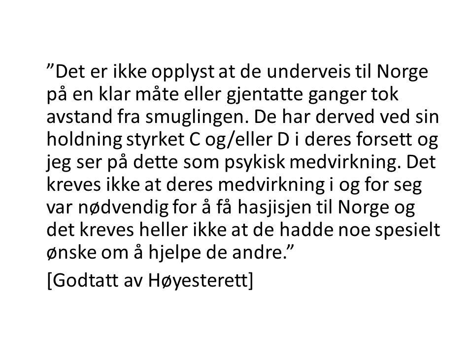 Det er ikke opplyst at de underveis til Norge på en klar måte eller gjentatte ganger tok avstand fra smuglingen.