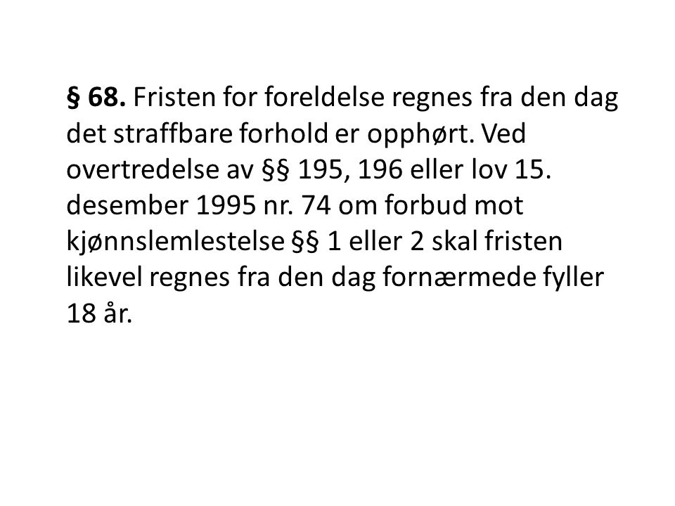 § 68. Fristen for foreldelse regnes fra den dag det straffbare forhold er opphørt.
