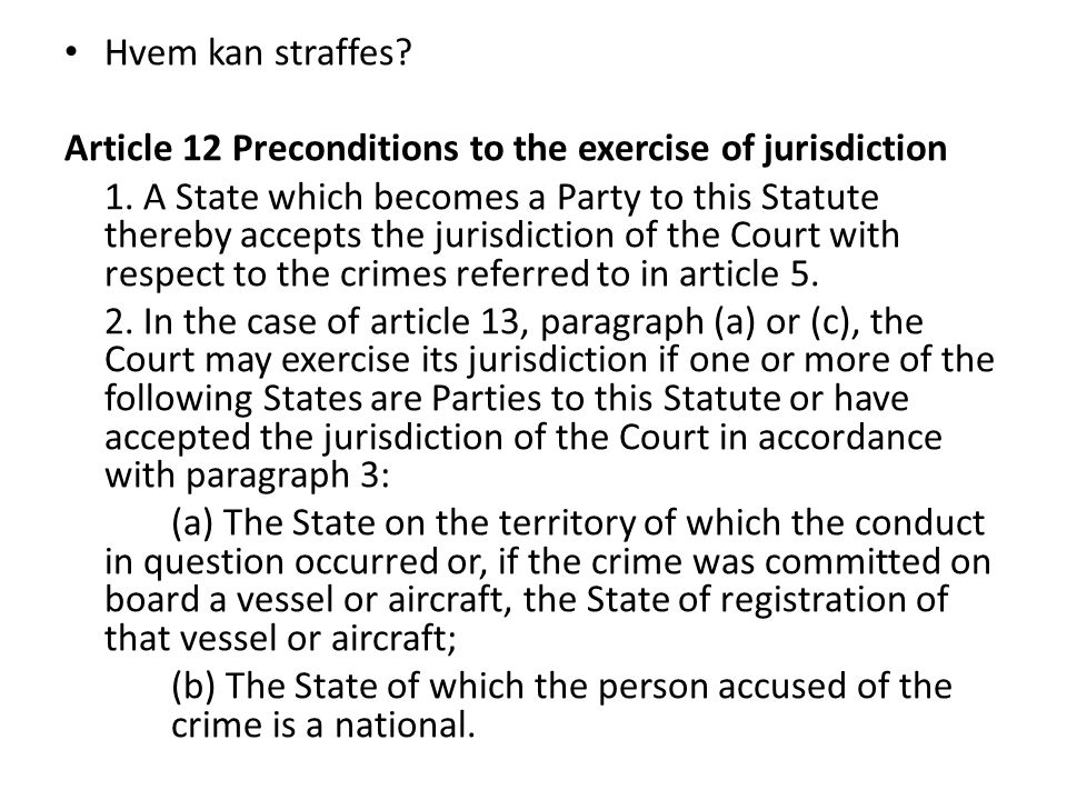Hvem kan straffes Article 12 Preconditions to the exercise of jurisdiction.
