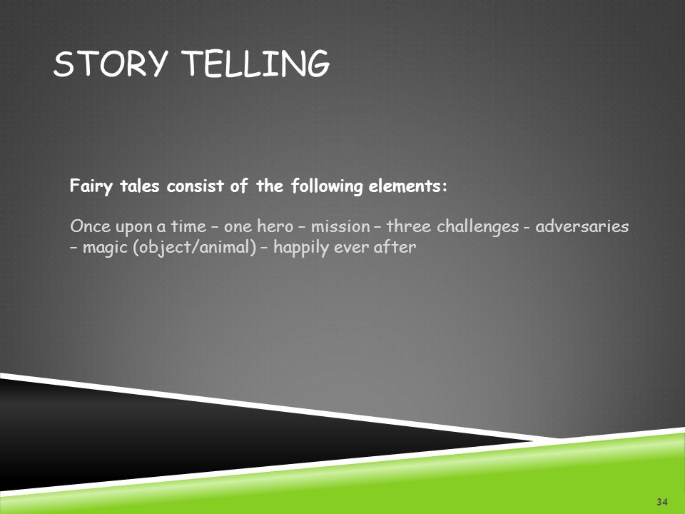 Story telling Fairy tales consist of the following elements: