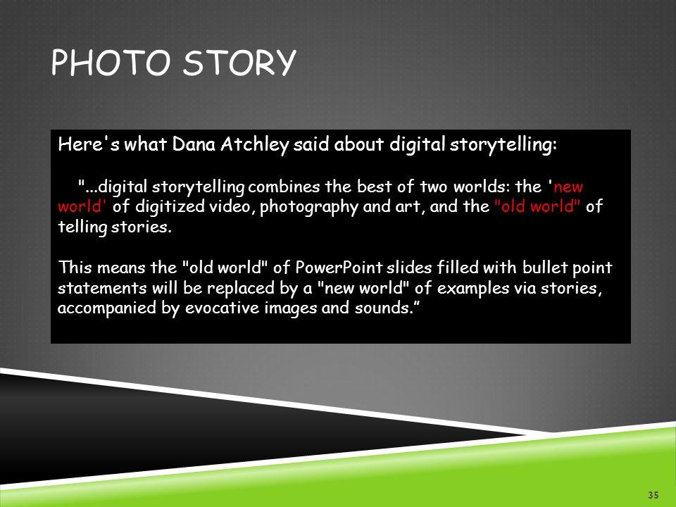 Photo Story Here s what Dana Atchley said about digital storytelling: