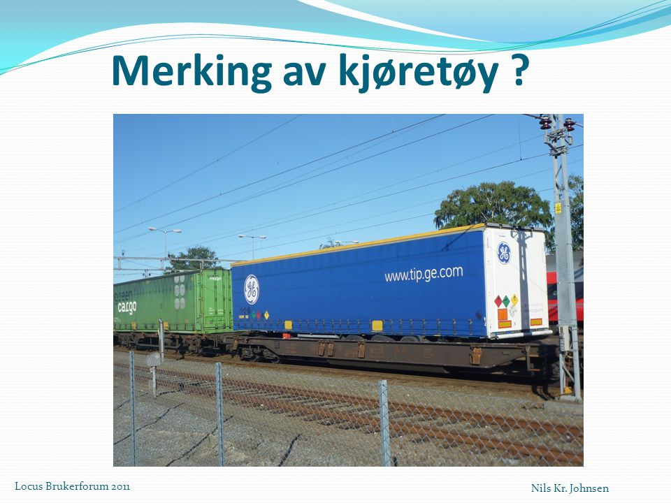 Merking av kjøretøy Nils Kr. Johnsen Locus Brukerforum 2011