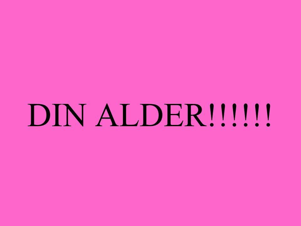 DIN ALDER!!!!!!