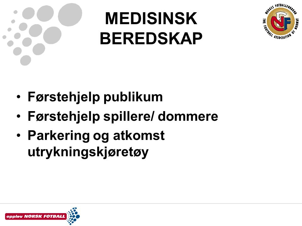 MEDISINSK BEREDSKAP Førstehjelp publikum Førstehjelp spillere/ dommere
