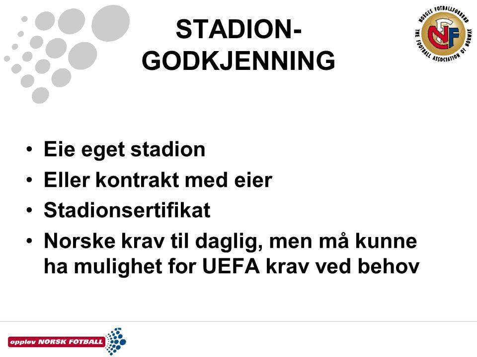STADION- GODKJENNING Eie eget stadion Eller kontrakt med eier