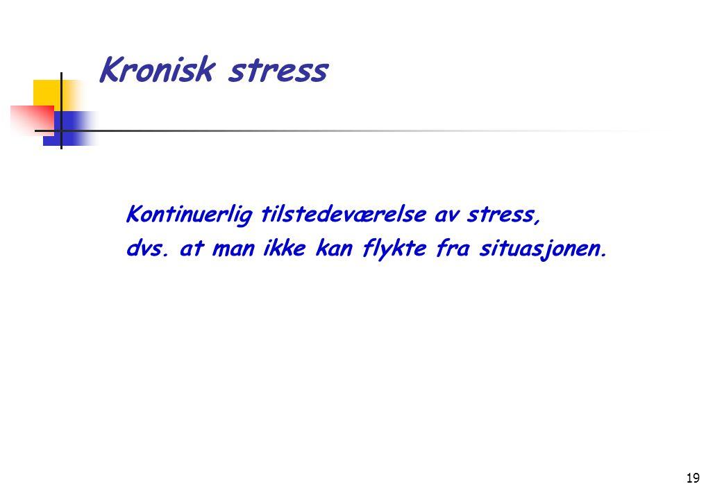 Kronisk stress Kontinuerlig tilstedeværelse av stress,