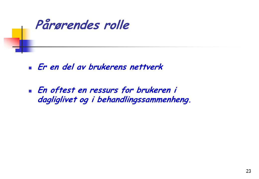 Pårørendes rolle Er en del av brukerens nettverk