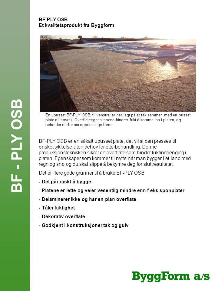 BF - PLY OSB BF-PLY OSB Et kvalitetsprodukt fra Byggform.