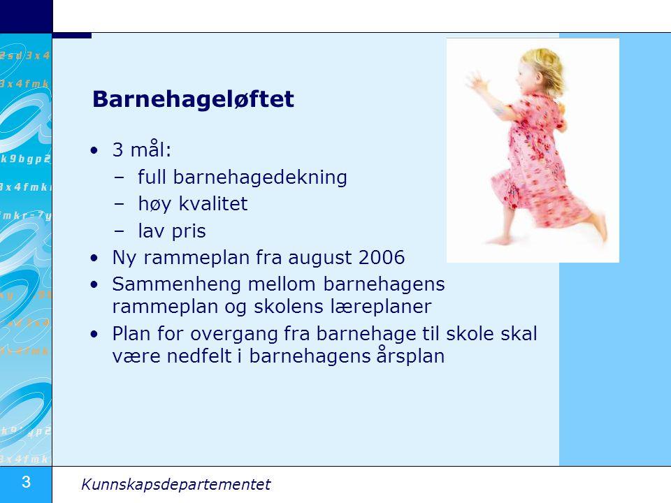 Barnehageløftet 3 mål: full barnehagedekning høy kvalitet lav pris