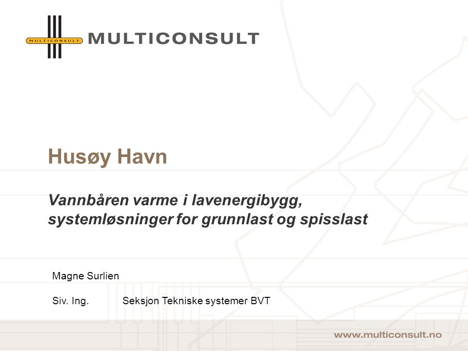 Husøy Havn Vannbåren varme i lavenergibygg, systemløsninger for grunnlast og spisslast. Magne Surlien.
