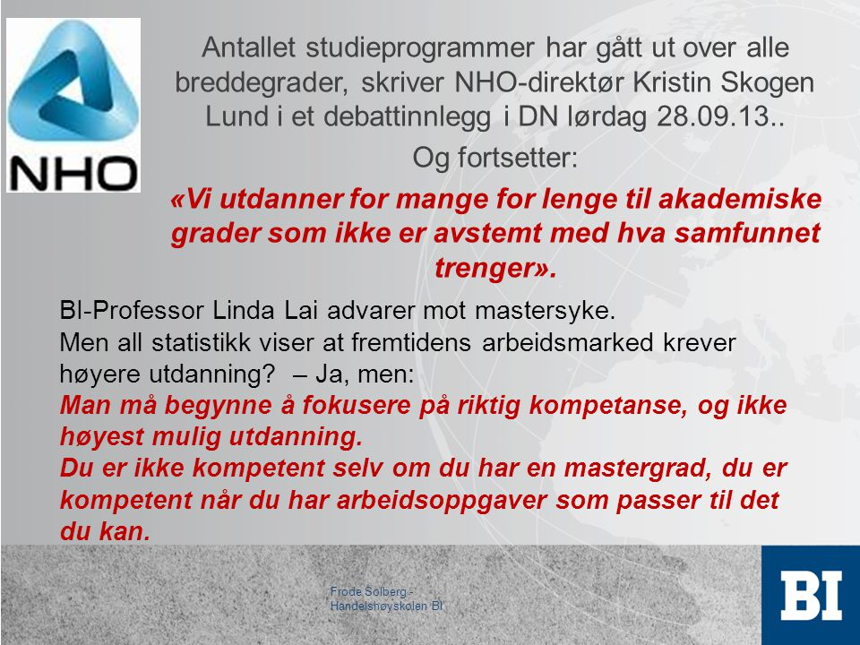 Antallet studieprogrammer har gått ut over alle breddegrader, skriver NHO-direktør Kristin Skogen Lund i et debattinnlegg i DN lørdag 28.09.13.. Og fortsetter: «Vi utdanner for mange for lenge til akademiske grader som ikke er avstemt med hva samfunnet trenger».