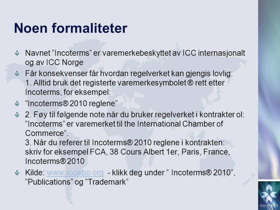Noen formaliteter Navnet Incoterms er varemerkebeskyttet av ICC internasjonalt og av ICC Norge.