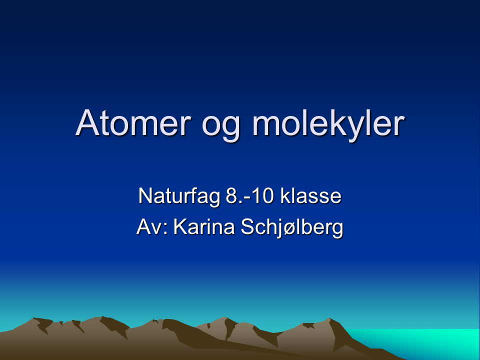 Naturfag 8.-10 klasse Av: Karina Schjølberg