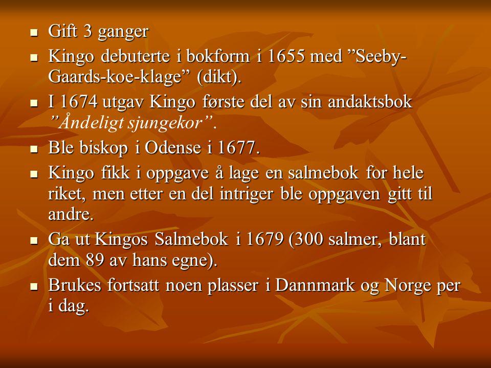 Gift 3 ganger Kingo debuterte i bokform i 1655 med Seeby-Gaards-koe-klage (dikt).