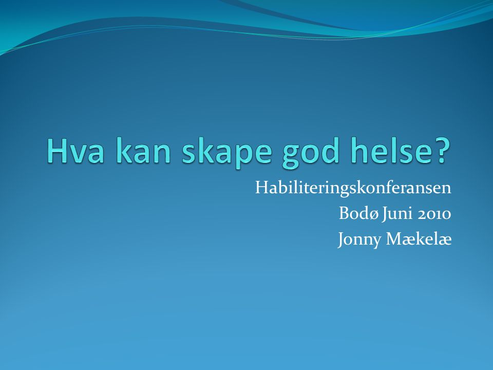 Habiliteringskonferansen Bodø Juni 2010 Jonny Mækelæ