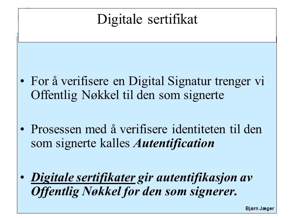 Digitale sertifikat For å verifisere en Digital Signatur trenger vi Offentlig Nøkkel til den som signerte.