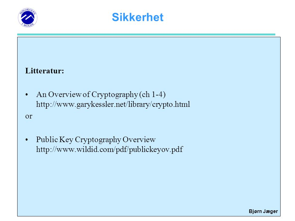Litteratur: An Overview of Cryptography (ch 1-4)   or.