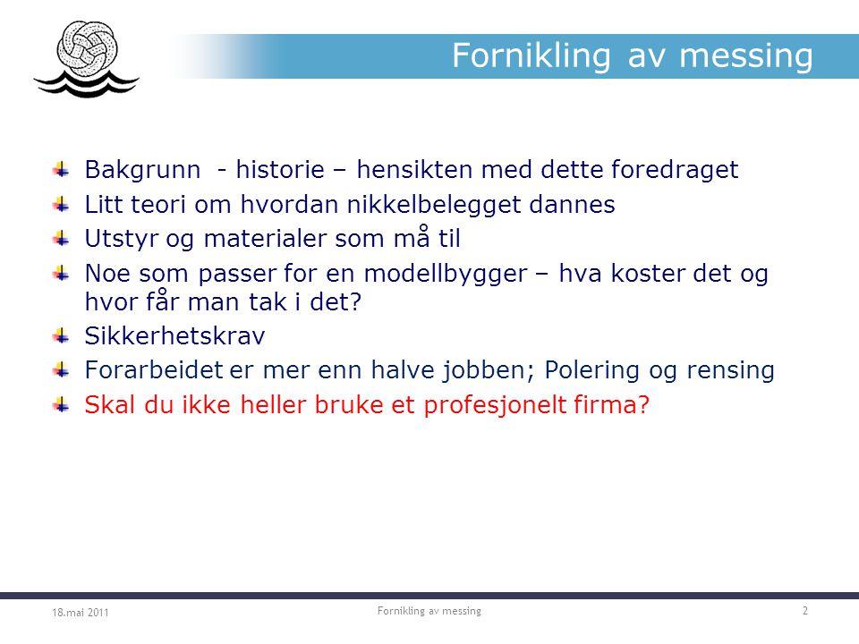 Fornikling av messing Bakgrunn - historie – hensikten med dette foredraget. Litt teori om hvordan nikkelbelegget dannes.