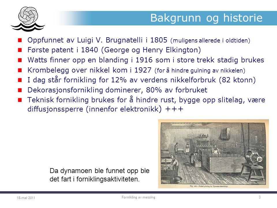 Bakgrunn og historie Oppfunnet av Luigi V. Brugnatelli i 1805 (muligens allerede i oldtiden) Første patent i 1840 (George og Henry Elkington)