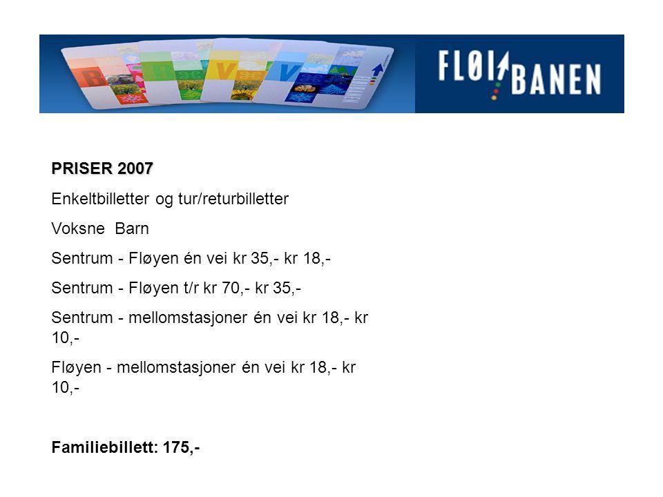 PRISER 2007 Enkeltbilletter og tur/returbilletter. Voksne Barn. Sentrum - Fløyen én vei kr 35,- kr 18,-