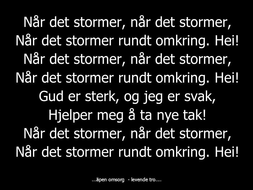 Når det stormer, når det stormer, Når det stormer rundt omkring. Hei!