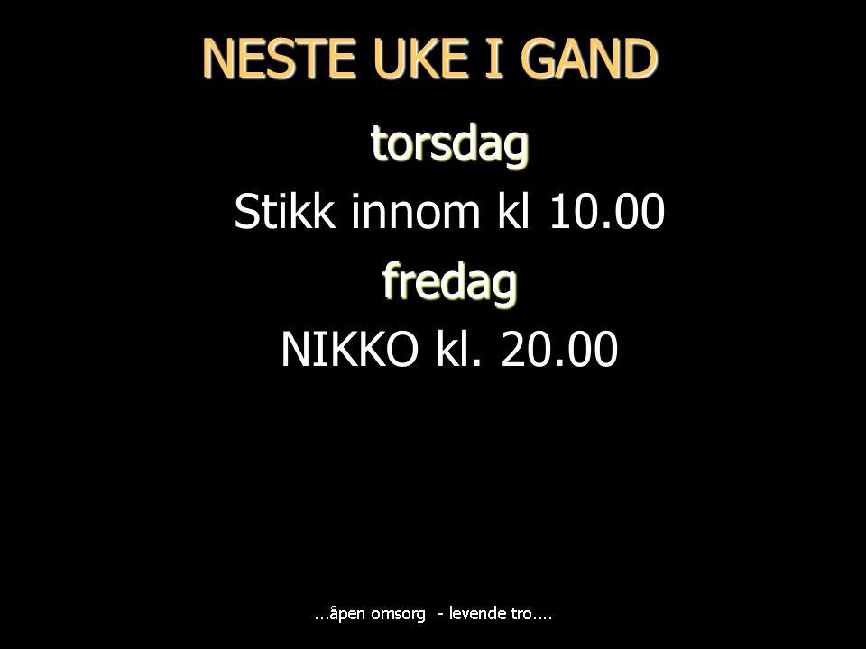 NESTE UKE I GAND torsdag Stikk innom kl 10.00 fredag NIKKO kl. 20.00